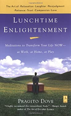 Lunchtime Enlightenment: Meditations to Transform Your Life Now--At Work, at Home, at Play 9780142196052