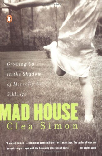 Mad House: Growing Up in the Shadow of Mentally Ill Siblings 9780140274349