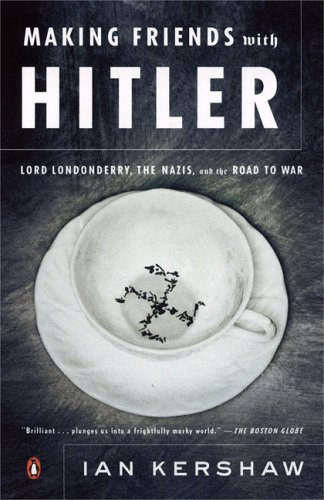 Making Friends with Hitler: Lord Londonderry, the Nazis, and the Road to War II 9780143036074