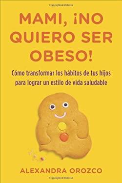 Mami, No Quiero Ser Obeso! 9780142425640