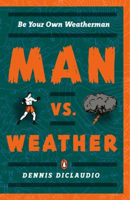 Man vs. Weather: Be Your Own Weatherman 9780143113638
