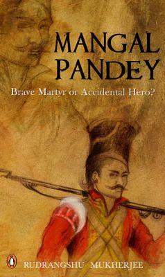 Mangal Pandey: Brave Martyr or Accidental Hero?