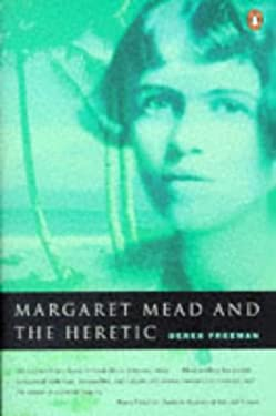 Margaret Mead and the Heretic: The Making and Unmaking of an Anthropological Myth 9780140261523