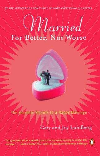 Married for Better, Not Worse: The Fourteen Secrets to a Happy Marriage 9780142000878