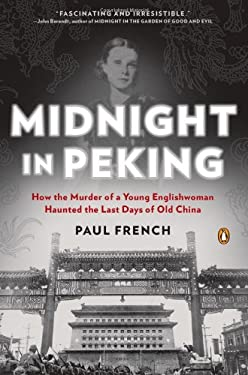 Midnight in Peking: How the Murder of a Young Englishwoman Haunted the Last Days of Old China 9780143121008