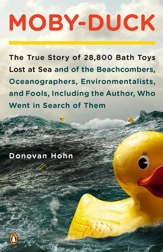 Moby-Duck: The True Story of 28,800 Bath Toys Lost at Sea and of the Beachcombers, Oceanographers, Environmentalists, and Fools, 9780143120506