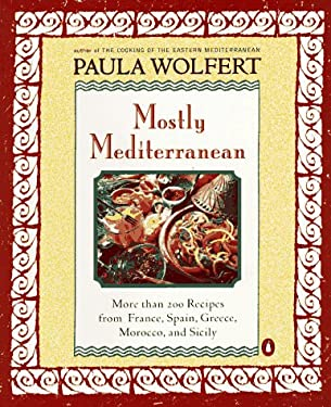 Mostly Mediterranean: More Than 200 Recipes from France, Spain, Greece, Morocco, and Sicily 9780140257694