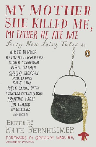 My Mother She Killed Me, My Father He Ate Me: Forty New Fairy Tales 9780143117841