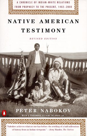 Native American Testimony: A Chronicle of Indian-White Relations from Prophecy to the Present, 1492-2000 9780140281590