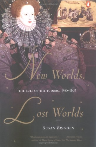 New Worlds, Lost Worlds: The Rule of the Tudors, 1485-1603 9780142001257