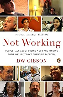 Not Working: People Talk about Losing a Job and Finding Their Way in Today's Changing Economy 9780143122555