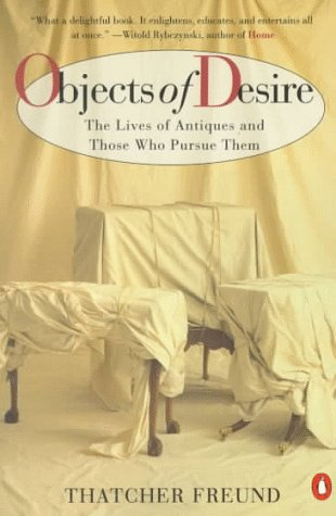 Objects of Desire: The Lives of Antiques and Those Who Pursue Them 9780140244809