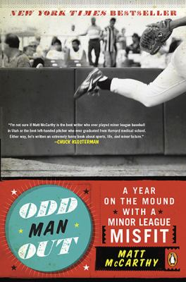 Odd Man Out: A Year on the Mound with a Minor League Misfit 9780143116813
