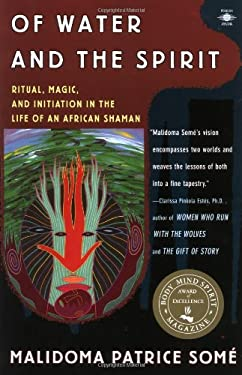 Of Water and the Spirit: Ritual, Magic and Initiation in the Life of an African Shaman 9780140194968