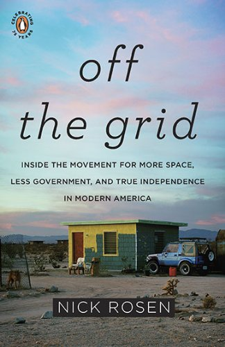 Off the Grid: Inside the Movement for More Space, Less Government, and True Independence in Modern America 9780143117384