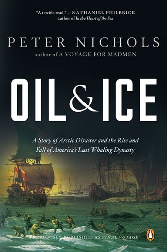 Oil and Ice: A Story of Arctic Disaster and the Rise and Fall of America's Last Whaling Dynasty 9780143118367