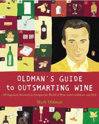 Oldman's Guide to Outsmarting Wine: 108 Ingenious Shortcuts to Navigate the World of Wine with Confidence and Style 9780142004920