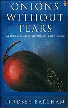 Onions Without Tears: Cooking with Onions and Shallots, Garlic, Leeks