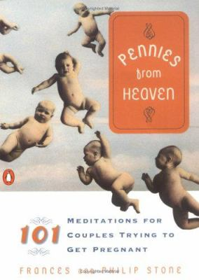 Pennies from Heaven: 101 Meditations for Couples Trying to Get Pregnant 9780140255294