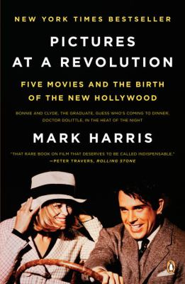 Pictures at a Revolution : Five Movies and the Birth of the New Hollywood