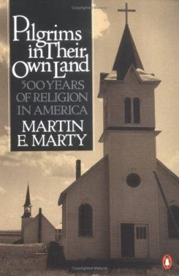 Pilgrims in Their Own Land: 500 Years of Religion in America 9780140082685