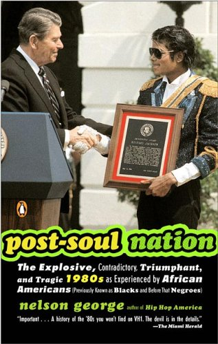 Post-Soul Nation: The Explosive, Contradictory, Triumphant, and Tragic 1980s as Experienced by African Americans (Previously Known as Bl 9780143034476