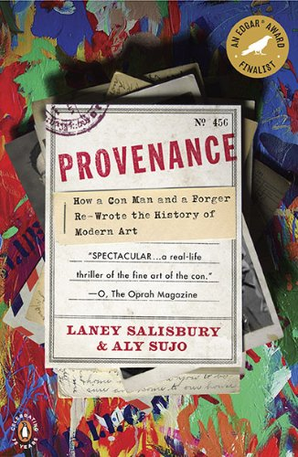 Provenance: How a Con Man and a Forger Rewrote the History of Modern Art 9780143117407