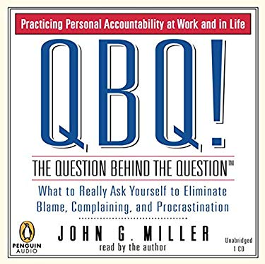 Qbq! the Question Behind the Question: Practicing Personal Accountability at Work and in Life 9780143057093