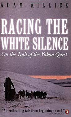 Racing the White Silence: On the Trail of the Yukon Quest 9780141003733