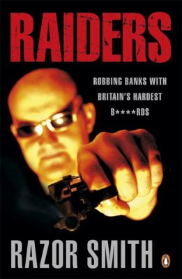 Raiders: Robbing Banks with Britain's Hardest B****rds 9780141032276