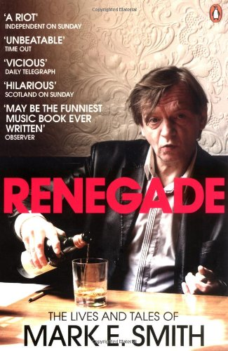 Renegade: The Lives and Tales of Mark E. Smith 9780141028668