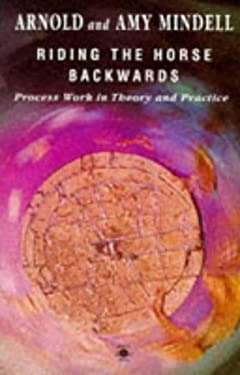 Riding the Horse Backwards: 2process Work in Theory and Practice 9780140193206