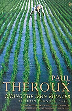 Riding the Iron Rooster: By Train Through China 9780140112955