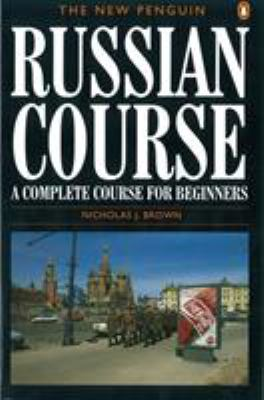 The New Penguin Russian Course the New Penguin Russian Course: A Complete Course for Beginners a Complete Course for Beginners 9780140120417