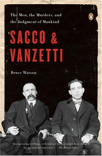 Sacco and Vanzetti: The Men, the Murders, and the Judgment of Mankind 9780143114284