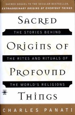 Sacred Origins of Profound Things: The Stories Behind the Rites and Rituals of the World's Religions 9780140195330