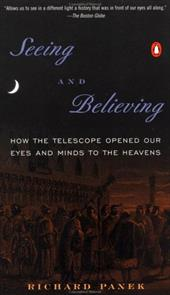 Seeing and Believing: How the Telescope Opened Our Eyes and Minds to the Heavens