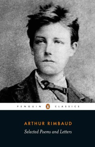 Selected Poems and Letters (Rimbaud, Arthur): Parallel Text Edition with Plain Prose Translations of Eachpoem 9780140448023