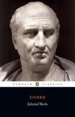 Selected Works (Cicero, Marcus Tullius) 9780140440997