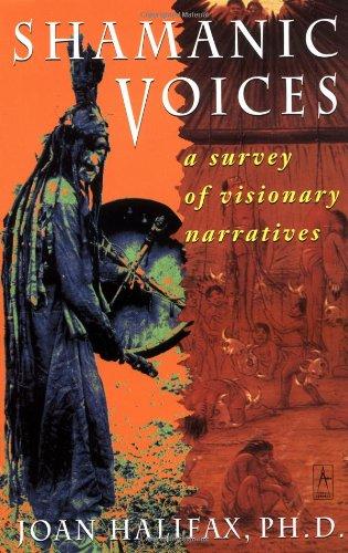 Shamanic Voices: A Survey of Visionary Narratives