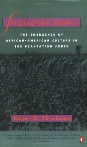 Singing the Master: The Emergence of African-American Culture in the Plantationsouth 9780140179194