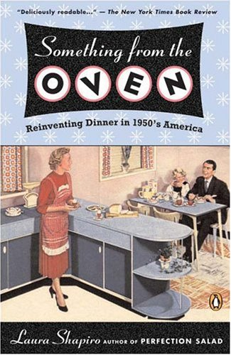 Something from the Oven: Reinventing Dinner in 1950s America 9780143034919