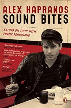 Sound Bites: Eating on Tour with Franz Ferdinand 9780141029030