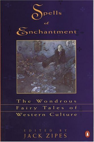 Spells of Enchantment: The Wondrous Fairy Tales of Western Culture 9780140127836