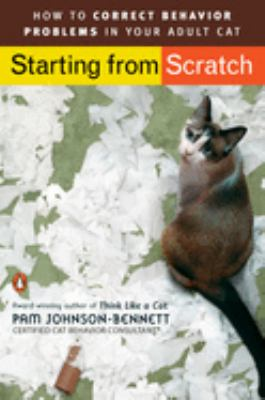 Starting from Scratch: How to Correct Behavior Problems in Your Adult Cat 9780143112501