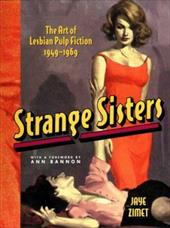 Strange Sisters: The Art of Lesbian Pulp Fiction 1949-1969 422672