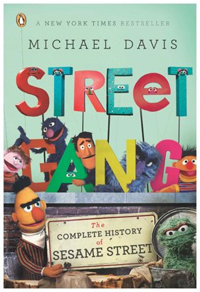 Street Gang: The Complete History of Sesame Street 9780143116639