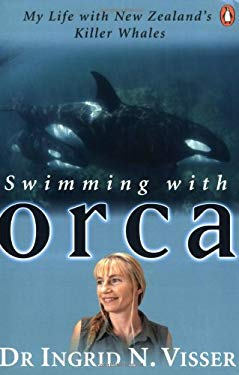 Swimming with Orca: My Life with New Zealand's Killer Whales 9780143019831