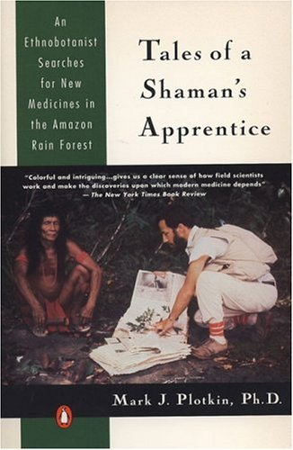 Tales of a Shaman's Apprentice: An Ethnobotanist Searches for New Medicines in the Rain Forest 9780140129915