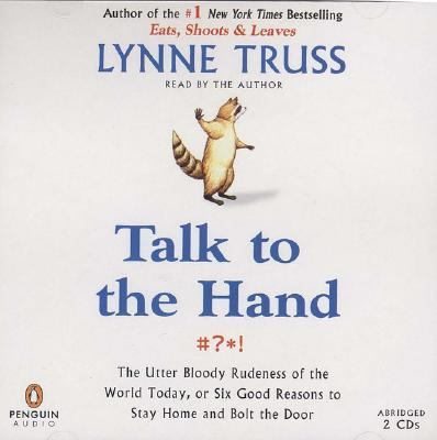 Talk to the Hand: The Utter Bloody Rudeness of the World Today, or Six Good Reasons to Stay Home and Bolt the Door 9780143058038